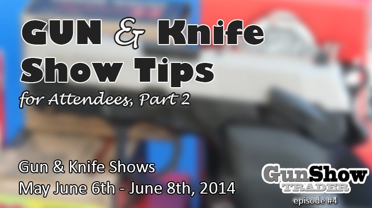 Gun & Knife Show Tips for Show Attendees, Part 2